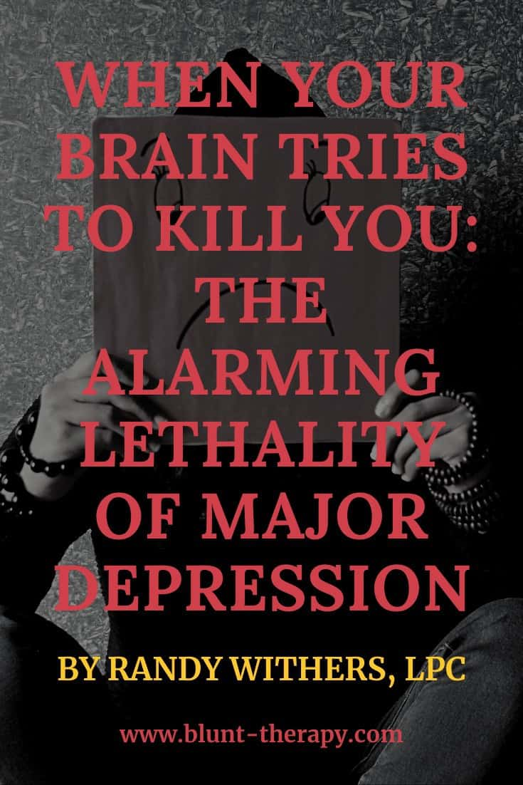 When Your Brain Tries To Kill You: The Alarming Lethality of Major Depression