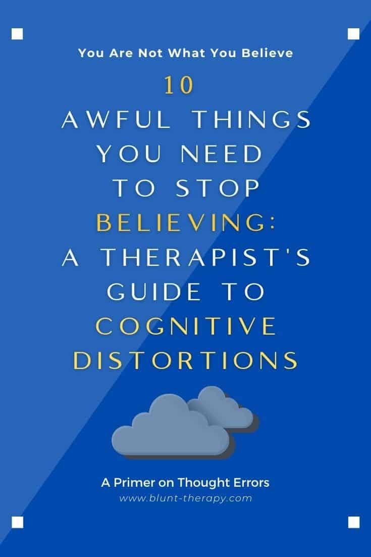 10 AWFUL THINGS You Need to Stop Believing A Therapists Guide To Cognitive Distortions (2)