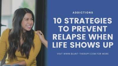 10 Strategies To Prevent Relapse when life shows up