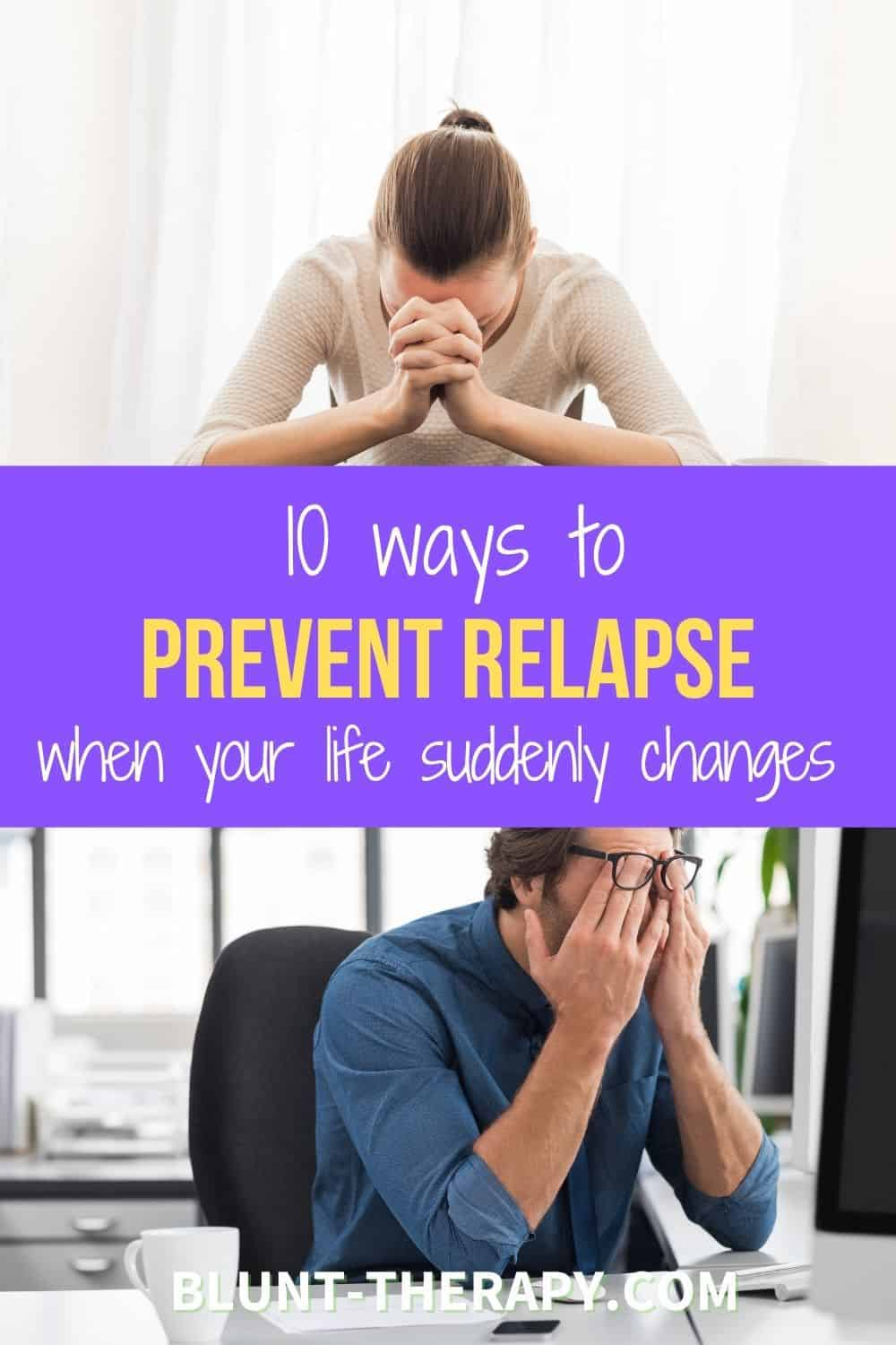 10 Ways To Prevent Relapse When Life Suddenly Changes