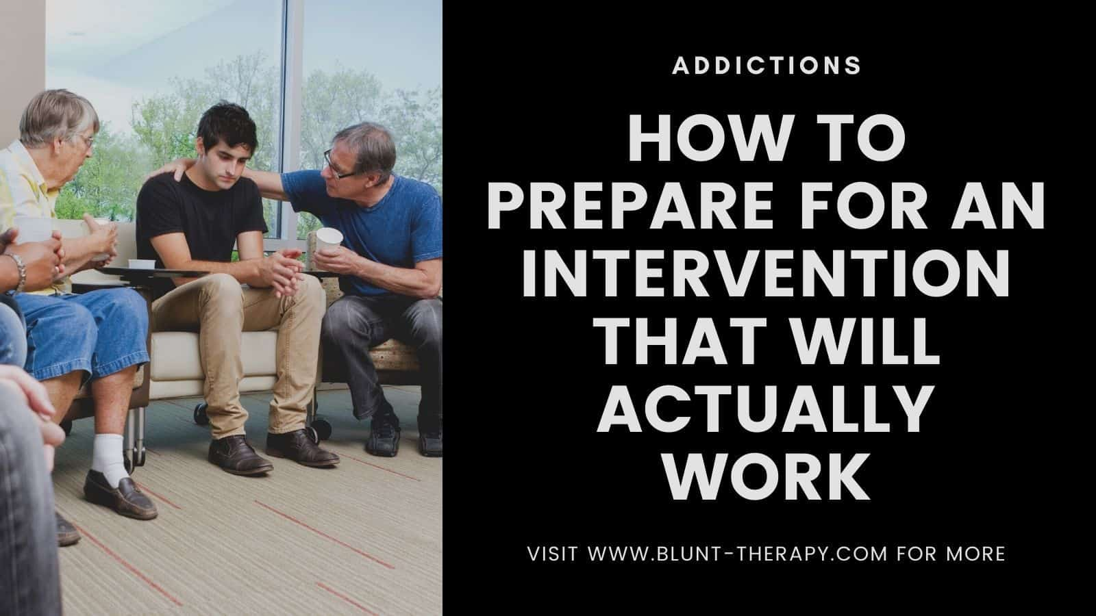 How To Prepare For An Intervention That Actually Works