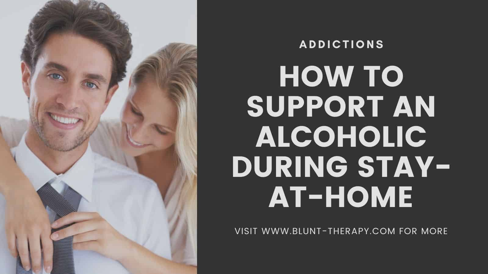 How to support an alcoholic during stay-at-home with these 7 tips
