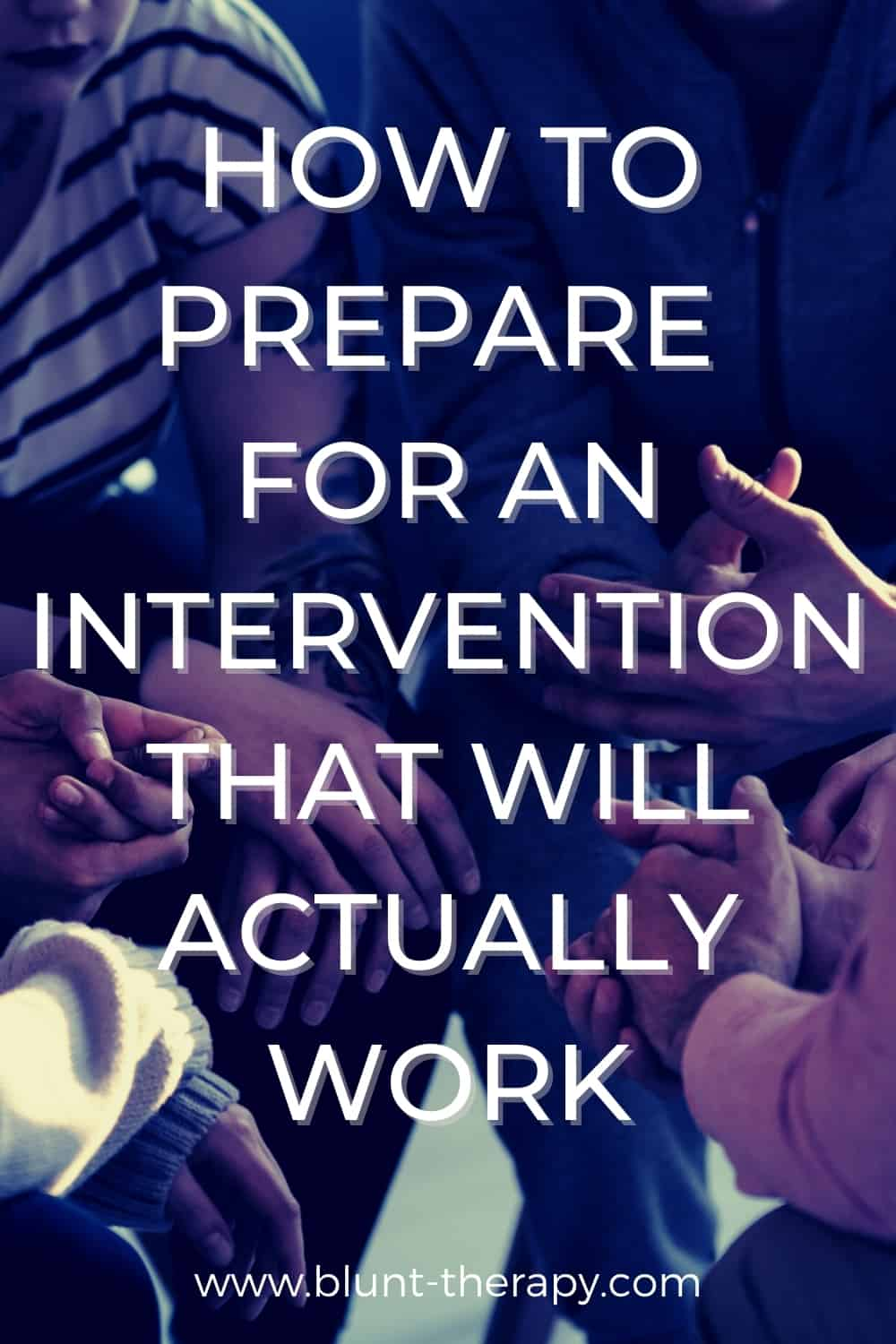 How To Prepare For An Intervention That Will Actually Work