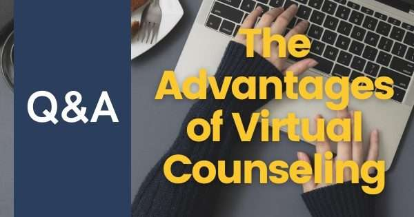 What Are The Advantages of Virtual Counseling?
