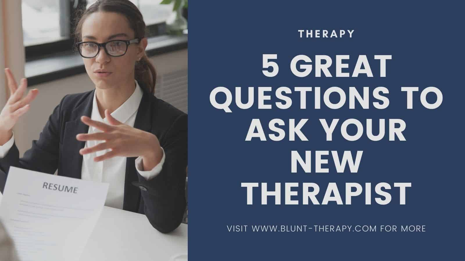 5 Great Questions To Ask Your New Therapist