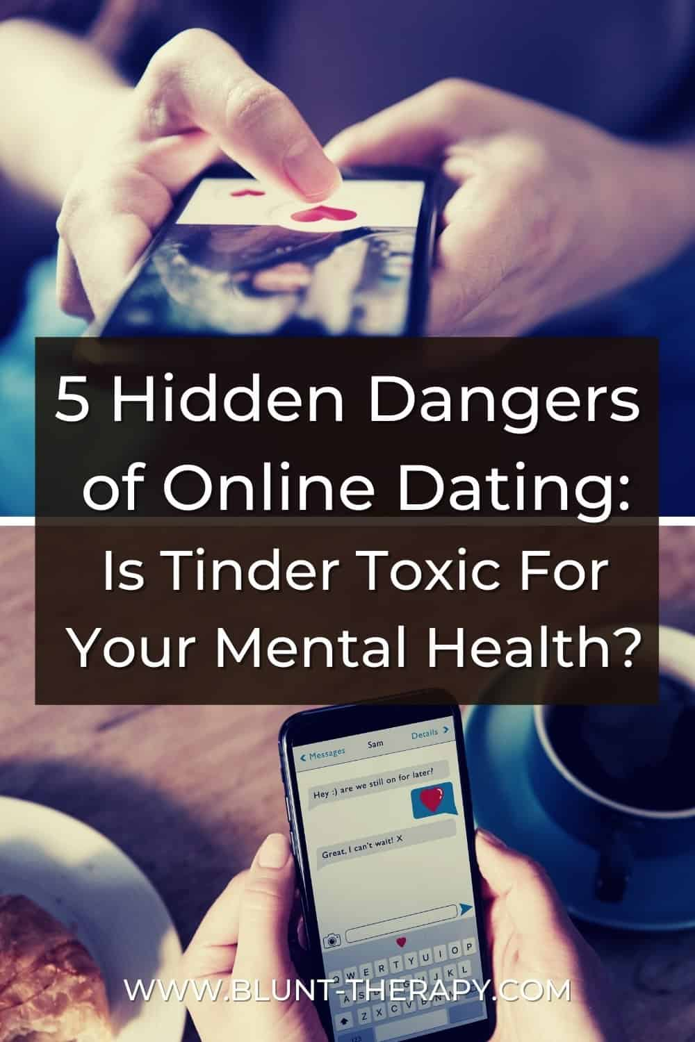 5 Hidden Dangers of Online Dating Apps Is Tinder Toxic For Your Mental Health