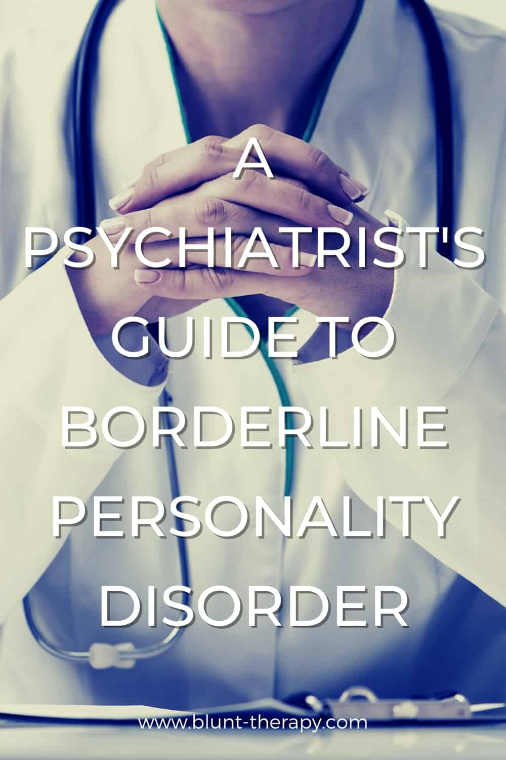 A Psychiatrist's Guide To Borderline Personality Disorder