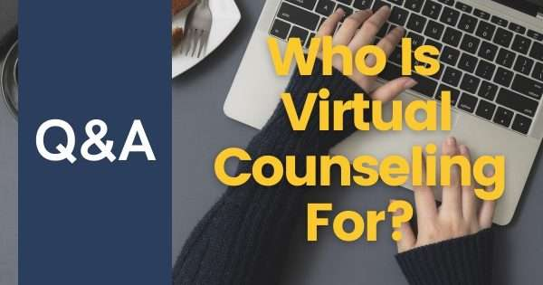 Who Is The Ideal Candidate For Virtual Counseling?