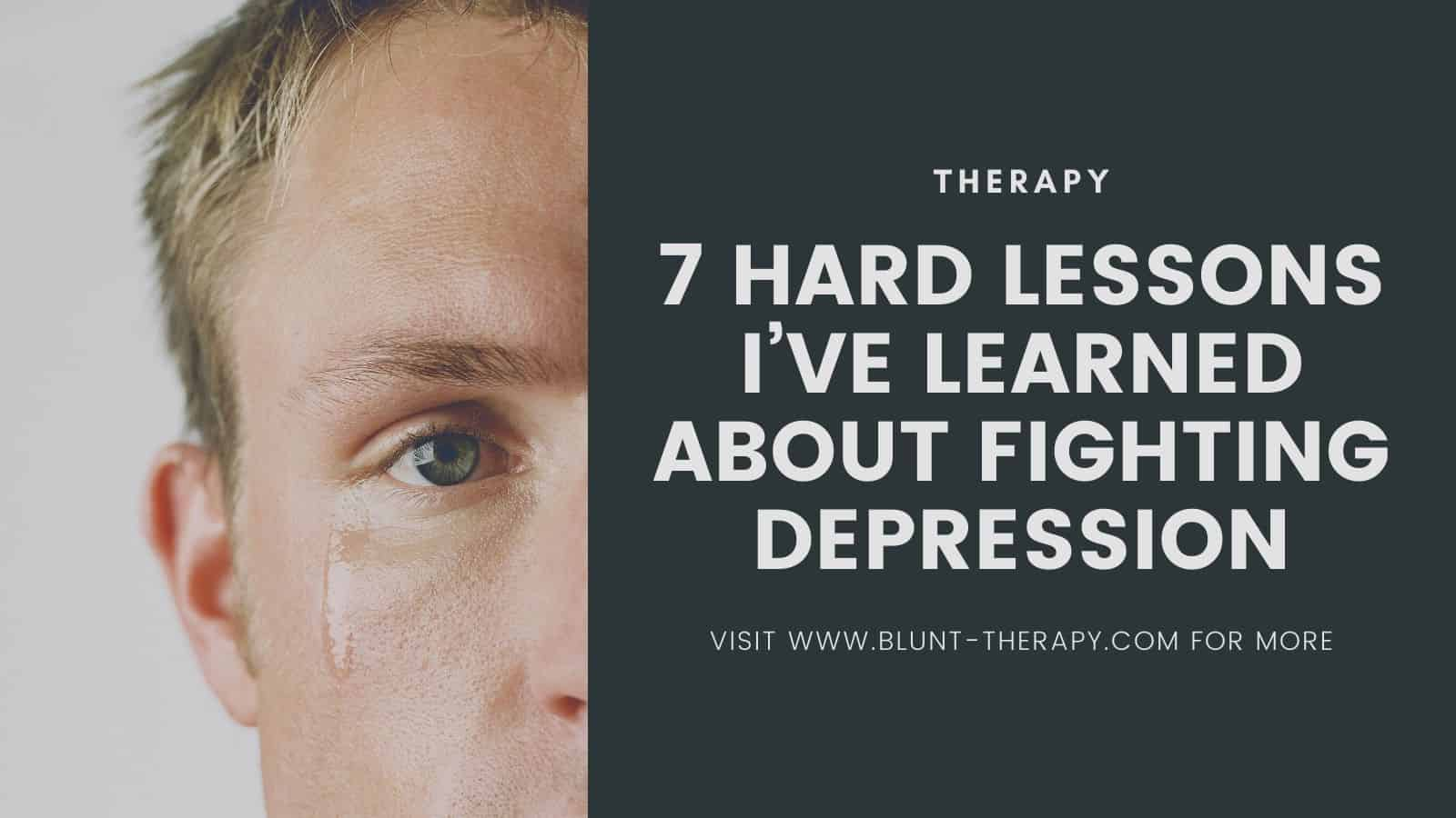 7 Hard lessons I've Learned About Fighting Depression