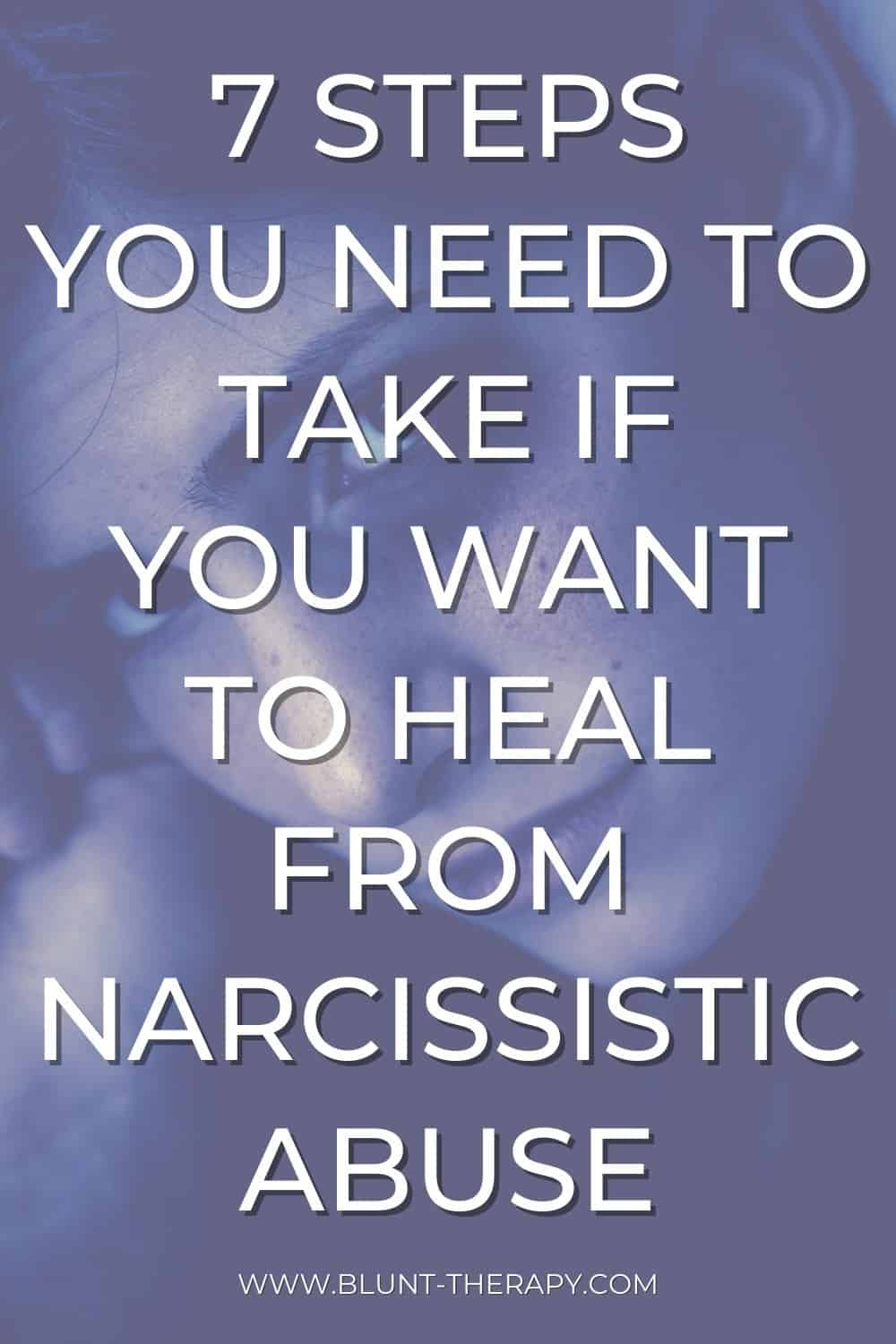 7 Steps You Need To Take If You Want To Heal From Narcissistic Abuse