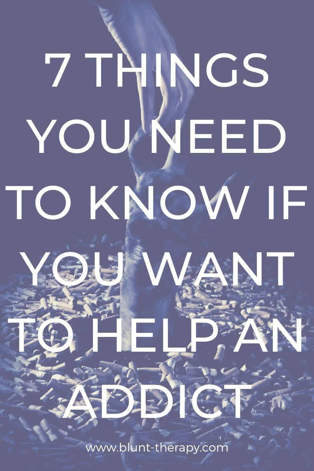 7 Things You Need To Know If You Want To Help An Addict
