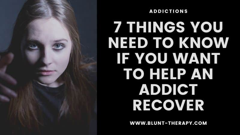 7 Things You Need To Know If You Want To Help an Addict Recover