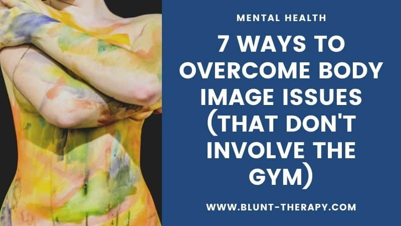 7 Ways to Overcome Body Image Issues (That Don't Involve The Gym)
