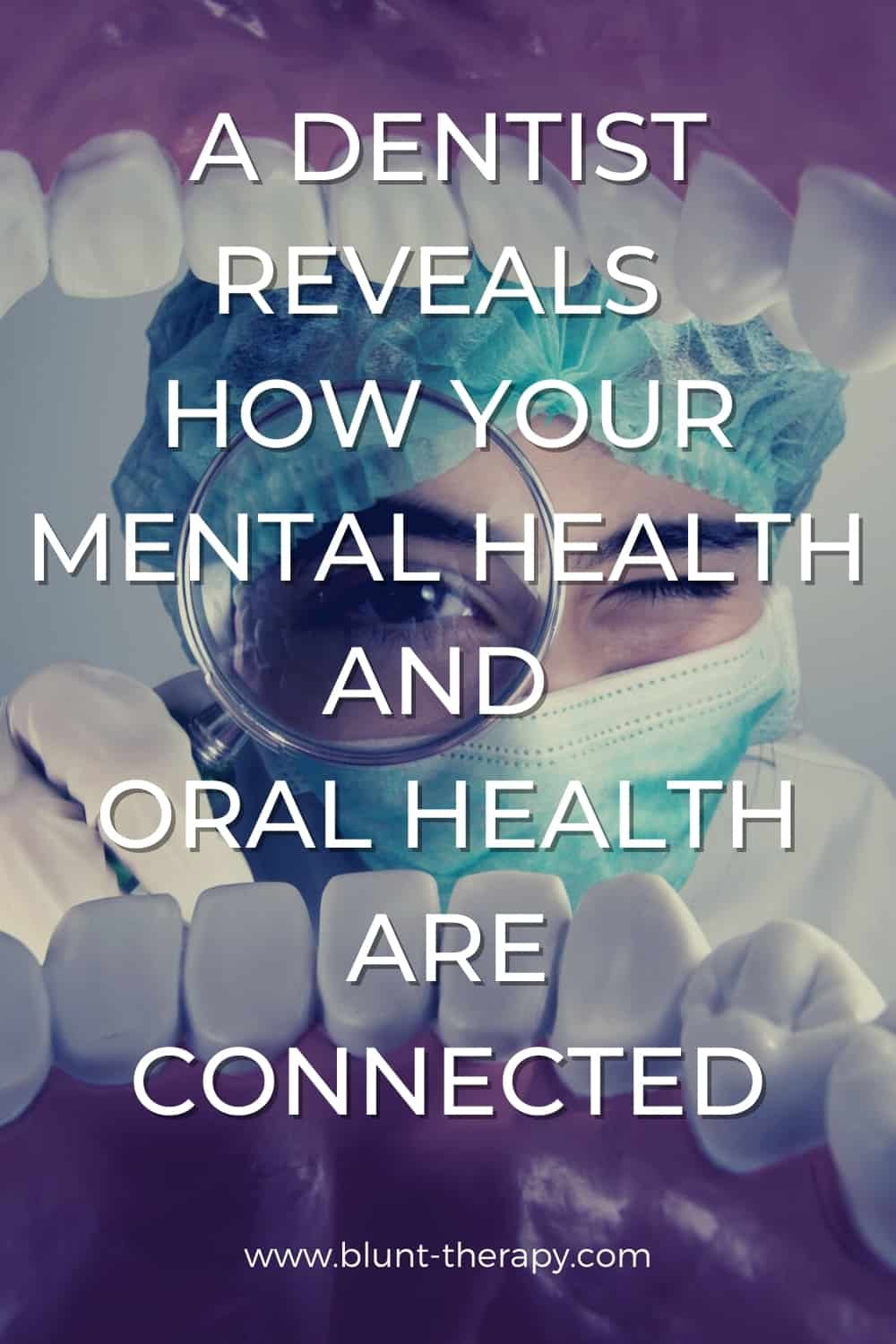 A Dentist Reveals How Your Mental Health and Oral Health Are Connected