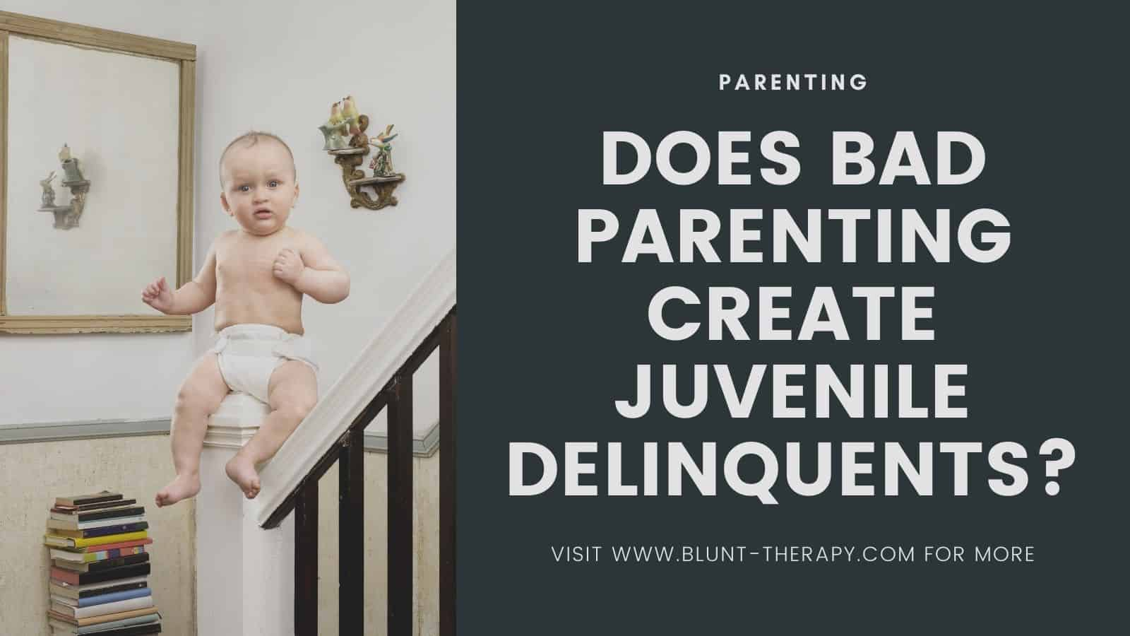 Does Bad Parenting Create Juvenile Delinquents