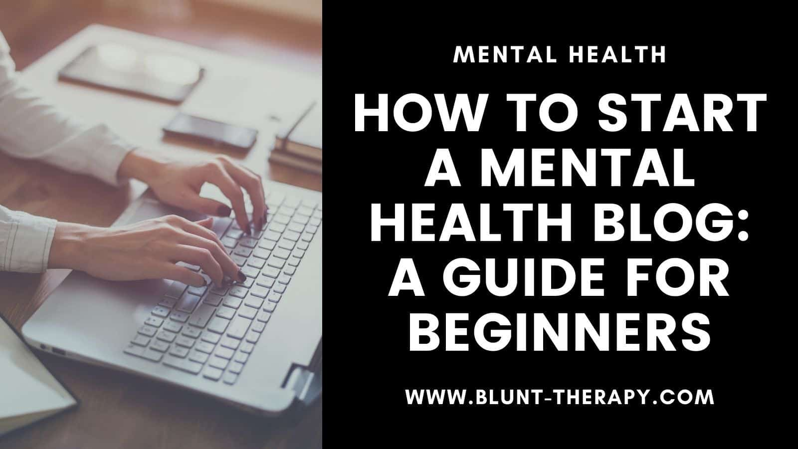 How To Start A Mental Health Blog: A Guide for Beginners