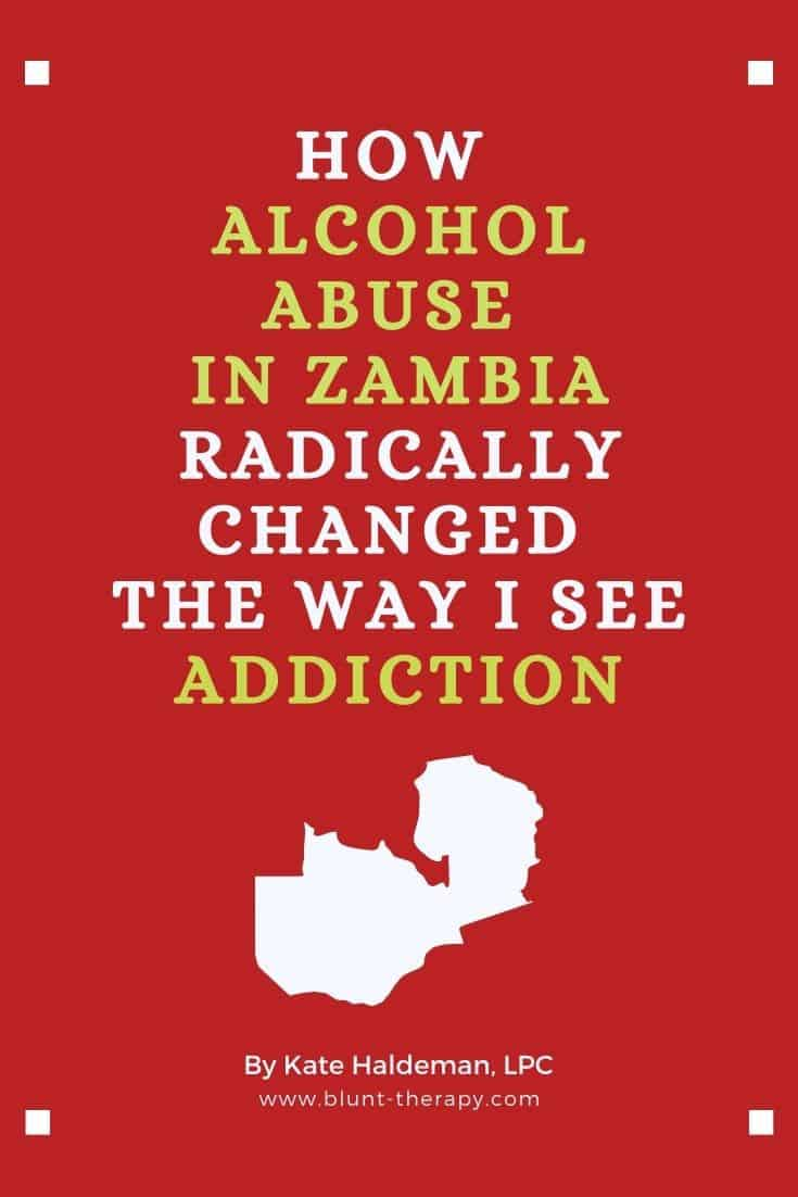 How Alcohol Abuse in Zambia Radically Changed The Way I See Addiction
