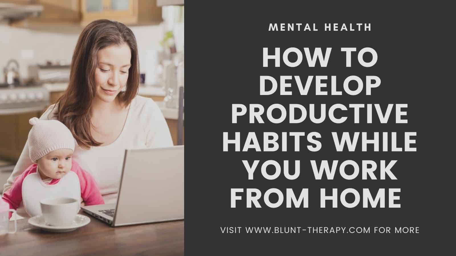 How To Develop Productive Habits While You Work From Home During The Pandemic
