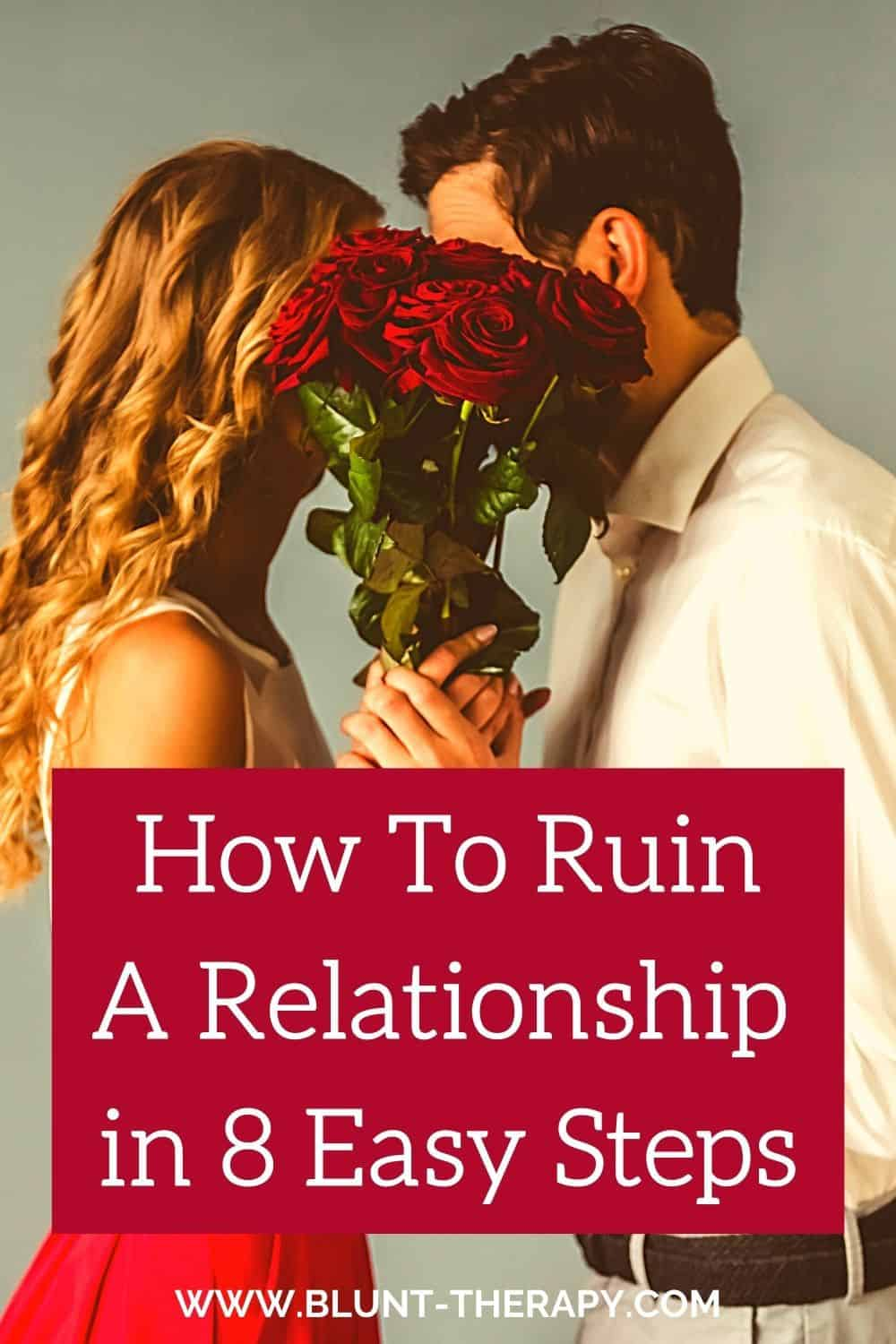 How To Ruin A Relationship In 8 Easy Steps