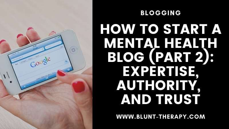 How To Start A Mental Health Blog and Establish EAT With Google