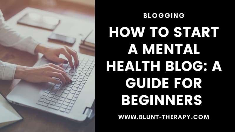 How To Start Your Own Mental Health Blog A Complete Guide For Beginners [2021]