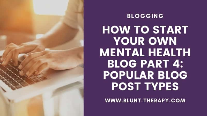 How To Start Your Own Mental Health Blog Part 4 Popular Blog Post Types