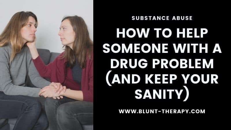 How to Help Someone with A Drug Problem (and Keep Your Sanity)