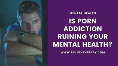 Is Porn Addiction Ruining Your Mental Health