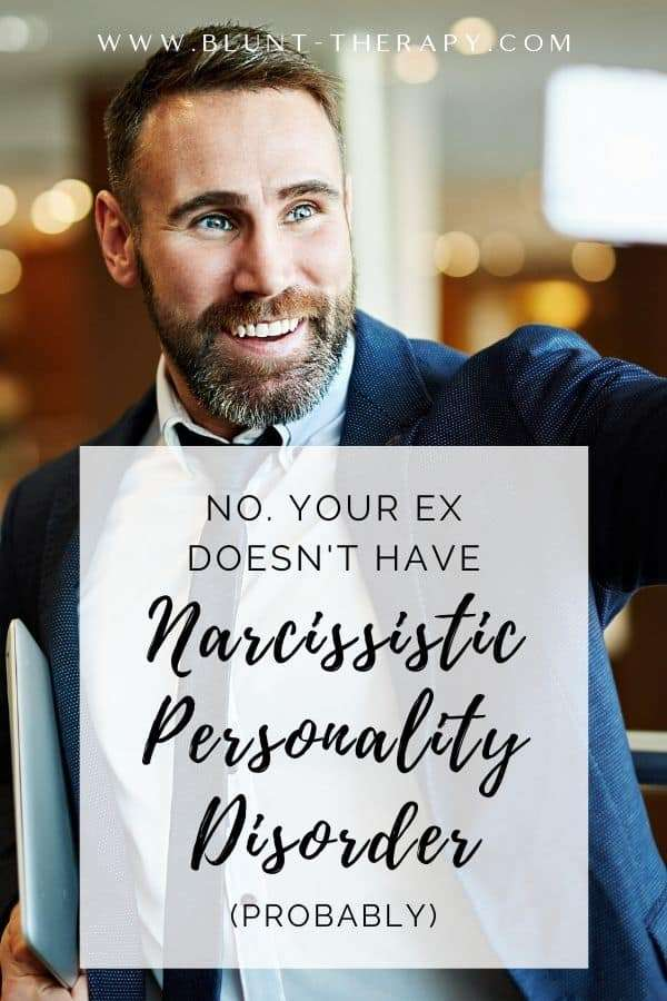 No Your Ex Doesn't Have Narcissistic Personality Disorder