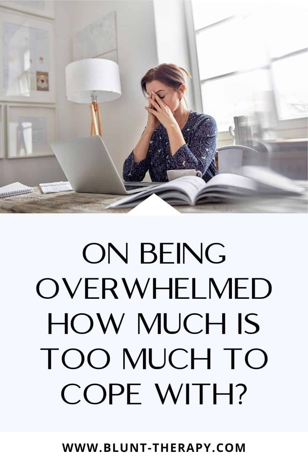 On Being Overwhelmed How Much Is Too Much to Cope With Pinterest Image