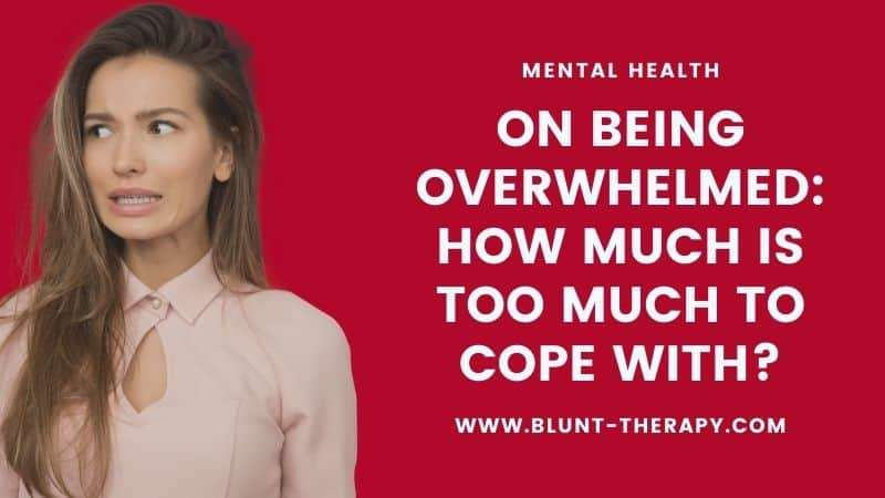 On Being Overwhelmed How Much Is Too Much to Cope With