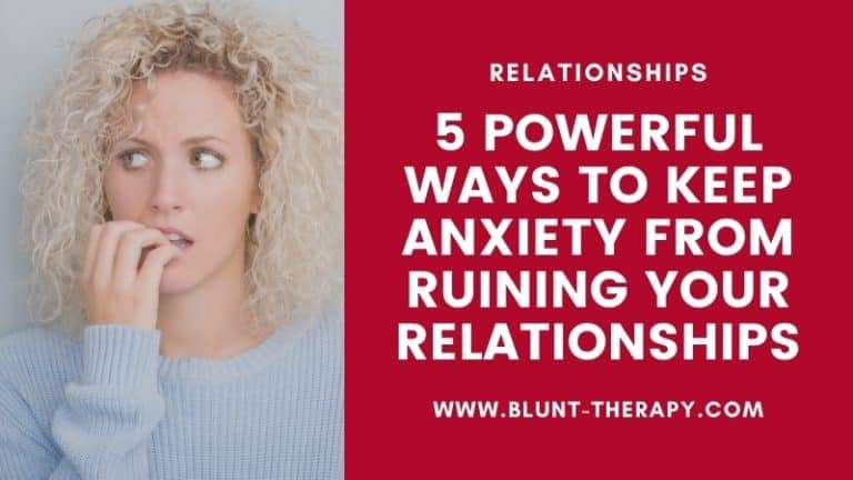 5 Powerful Ways To Keep Anxiety From Ruining Your Relationships