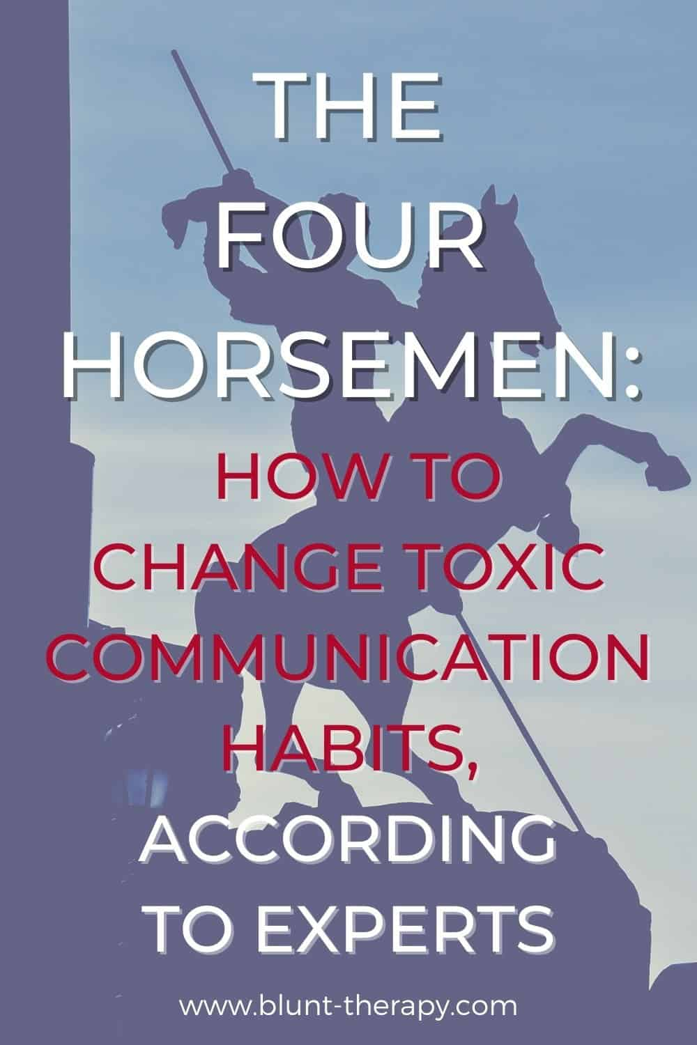 The Four Horsemen How To Overcome Toxic Communication Habits According To Experts