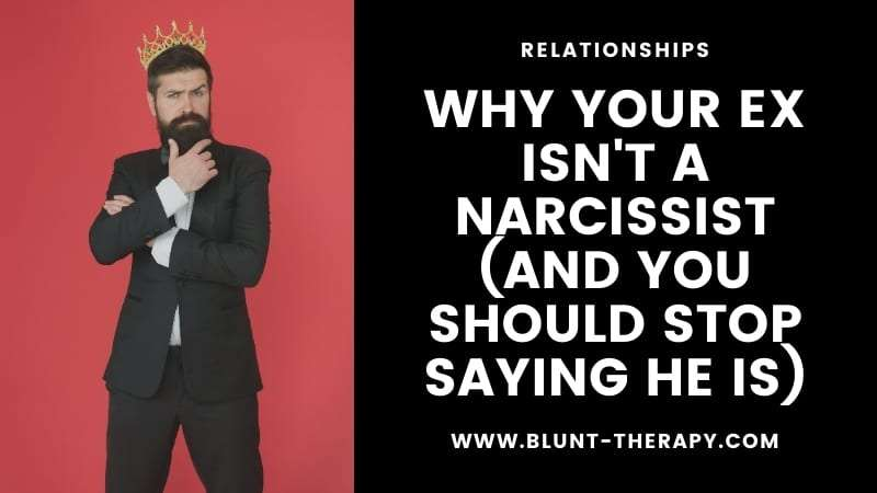 Why Your Ex isn't A Narcissist (And You Should Stop Saying He Is)