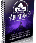 Tri-Phase Abundance: Three Powerful Techniques to Power Up Your Mind in the Direction of Wealth, Success, and Happiness