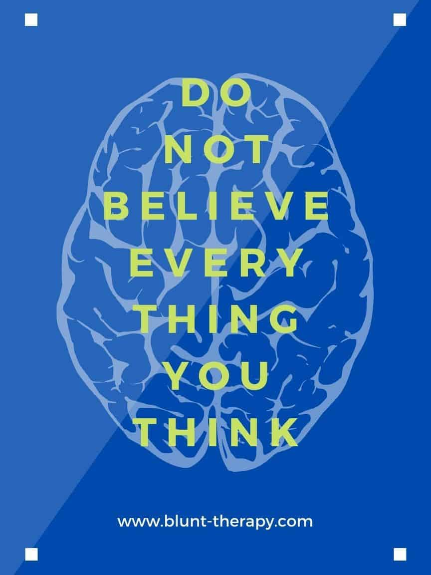 do not believe everything you think