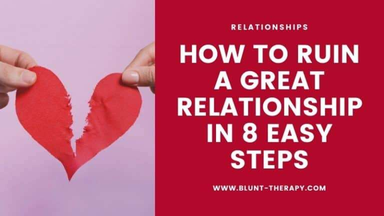 how to ruin a great relationship in 8 easy steps