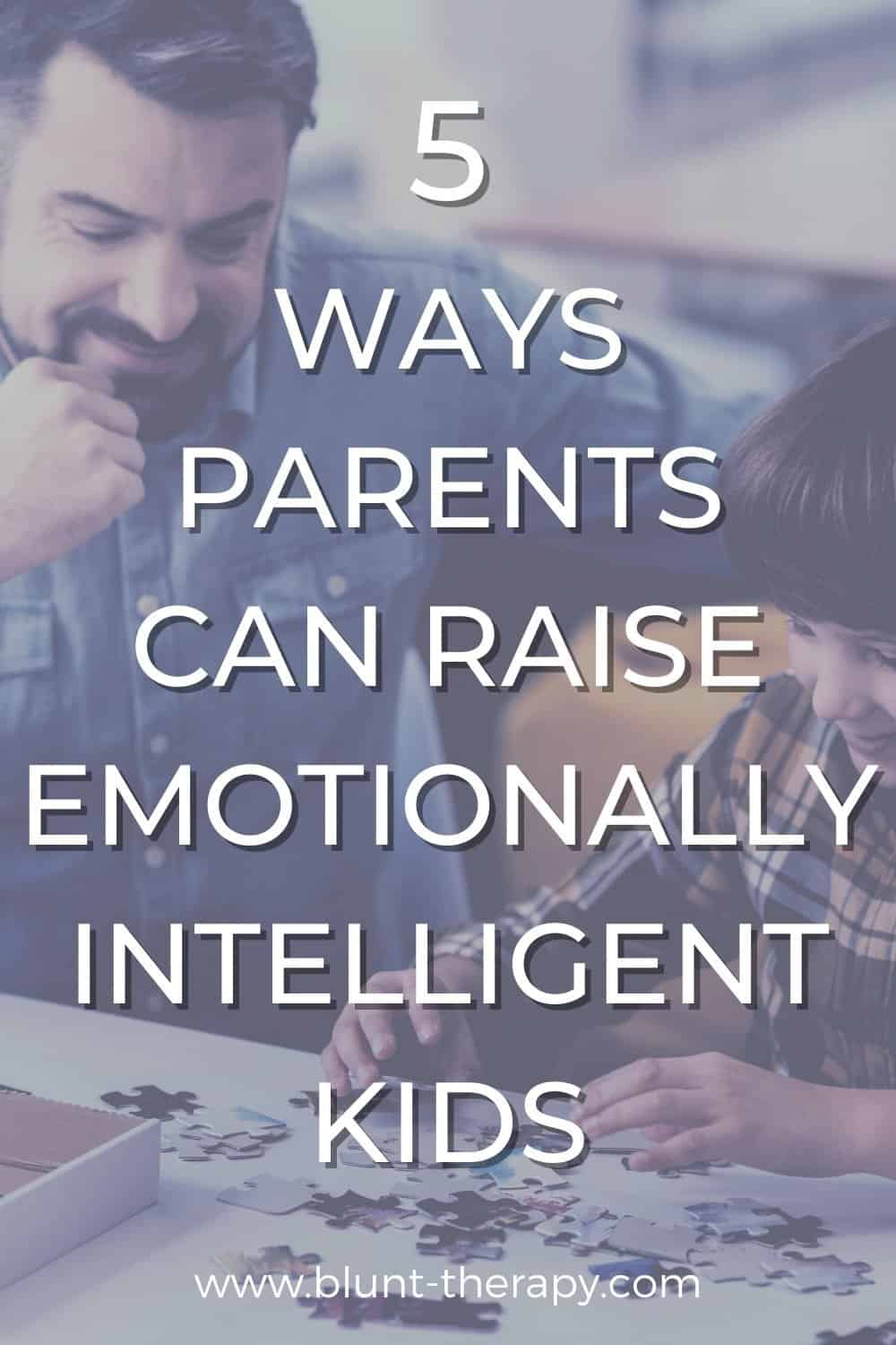 5 Ways Parents Can Raise Emotionally Intelligent Kids